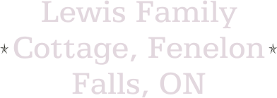 Lewis Family Cottage, Fenelon Falls, ON
