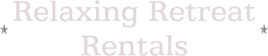 Relaxing Retreat Rentals